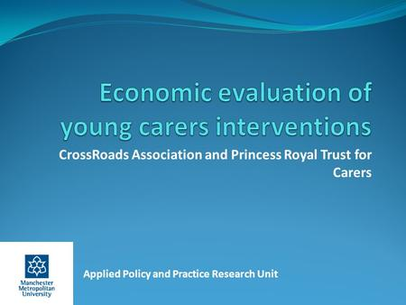 CrossRoads Association and Princess Royal Trust for Carers Applied Policy and Practice Research Unit.