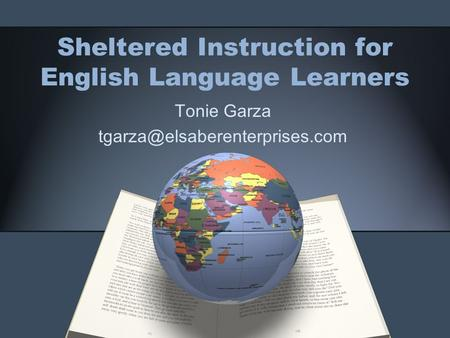 Sheltered Instruction for English Language Learners Tonie Garza