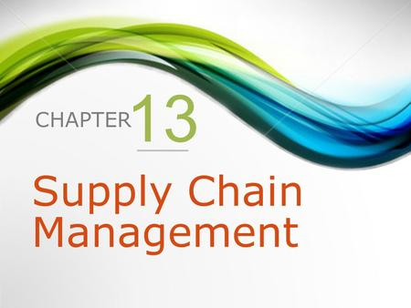 CHAPTER 13 Supply Chain Management. 1.Supply Chains 2.Supply Chain Management 3.Information Technology Support for Supply Chain Management.