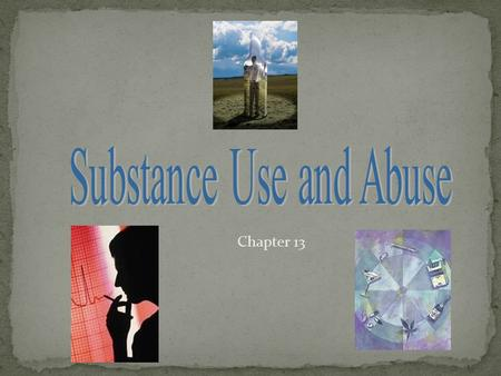 Chapter 13. Habits that have gotten out of control, with a resulting negative effect on a person's health. Addiction is the habitual use of a drug produced.