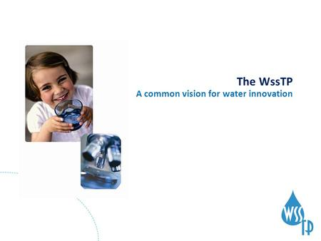 1 The WssTP A common vision for water innovation.