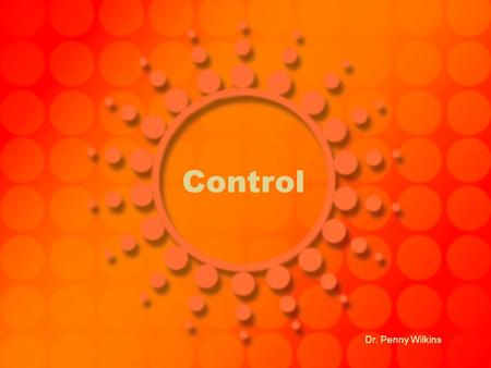 Control Dr. Penny Wilkins. Today's Agenda Check in Review Unit 5 Overview of unit 6 Topic - Control.