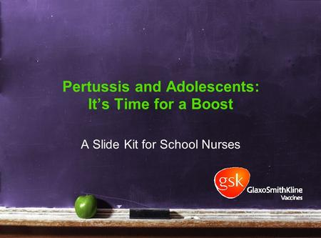 Pertussis and Adolescents: It's Time for a Boost A Slide Kit for School Nurses.