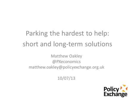 Matthew 10/07/13 Parking the hardest to help: short and long-term solutions.