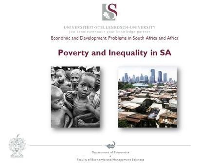 Department of Economics  Faculty of Economic and Management Sciences Economic and Development Problems in South Africa and Africa Poverty and Inequality.