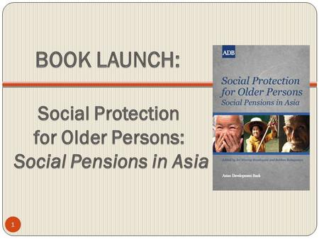 1. Social Protection for Older Persons: Social Pensions in Asia This book is an outcome of a study to gather evidence on the effectiveness and relevance.