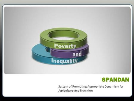 SPANDAN System of Promoting Appropriate Dynamism for Agriculture and Nutrition.