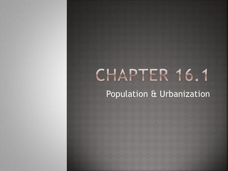 Population & Urbanization.  Identify factors that affect the size & structure of populations & explain how sociologists measure these factors.  Summarize.
