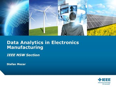 12-CRS-0106 REVISED 8 FEB 2013 Data Analytics in Electronics Manufacturing IEEE NSW Section Stefan Mozar.