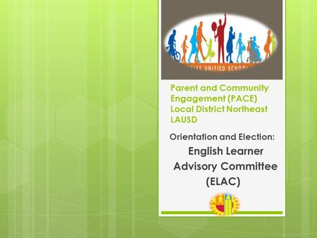Parent and Community Engagement (PACE) Local District Northeast LAUSD Orientation and Election: English Learner Advisory Committee (ELAC)