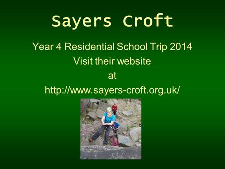 Sayers Croft Year 4 Residential School Trip 2014 Visit their website at
