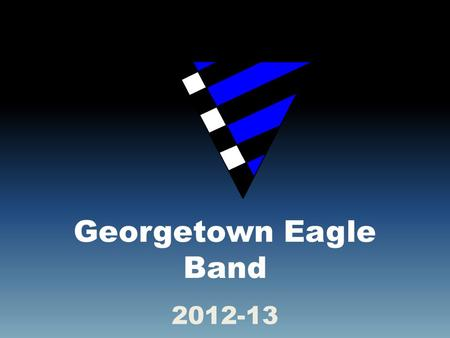 Georgetown Eagle Band 2012-13. The Year in Preview: Preliminaries Mini Band Camp Summer Break Summer Band Parent Volunteers Marching Season Holiday Season.