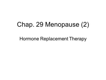 Chap. 29 Menopause (2) Hormone Replacement Therapy.