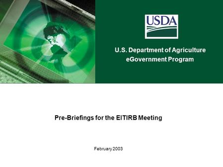 U.S. Department of Agriculture eGovernment Program Pre-Briefings for the EITIRB Meeting February 2003.