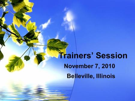 Trainers' Session November 7, 2010 Belleville, Illinois.