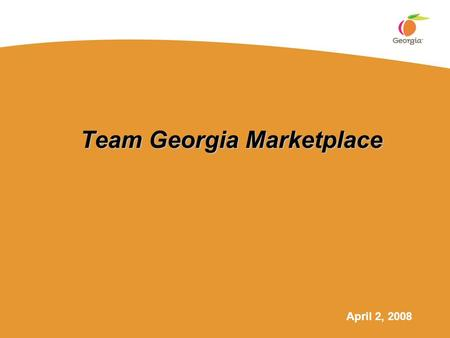 Team Georgia Marketplace April 2, 2008. Department of Administrative Services 2 Team Georgia Marketplace Core Functionality  Electronic requisitioning.