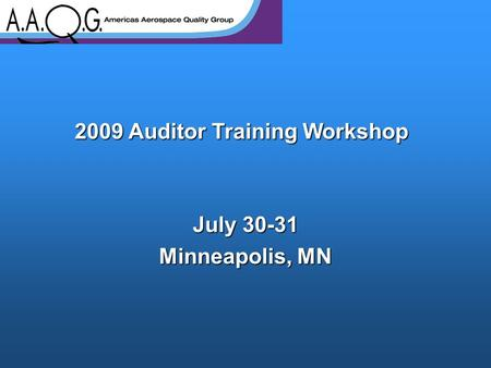 2009 Auditor Training Workshop July 30-31 Minneapolis, MN.