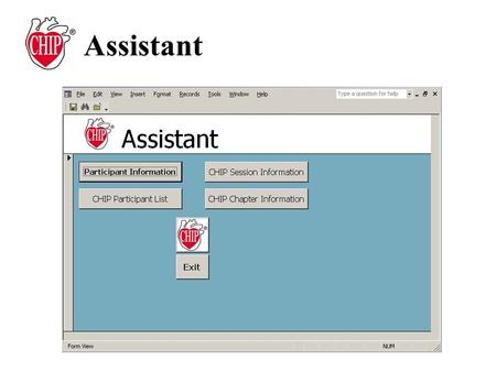 Assistant. The CHIP Assistant control panel pops up immediately upon opening the CHIP Assistant program. Use this control panel to navigate through the.