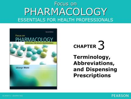 Focus on PHARMACOLOGY ESSENTIALS FOR HEALTH PROFESSIONALS CHAPTER Terminology, Abbreviations, and Dispensing Prescriptions 3.