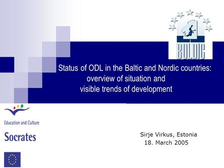 Status of ODL in the Baltic and Nordic countries: overview of situation and visible trends of development Sirje Virkus, Estonia 18. March 2005.