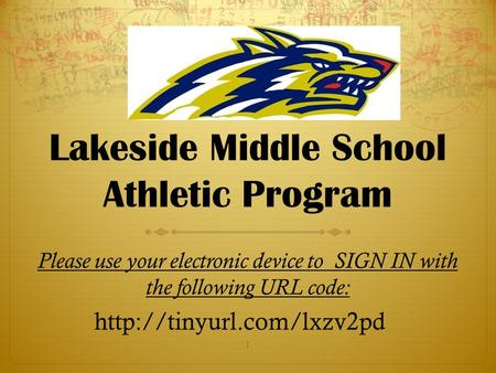 Lakeside Middle School Athletic Program 1 Please use your electronic device to SIGN IN with the following URL code:
