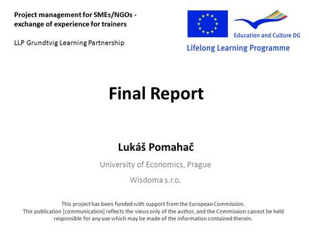 Final Report Project management for SMEs/NGOs - exchange of experience for trainers This project has been funded with support from the European Commission.