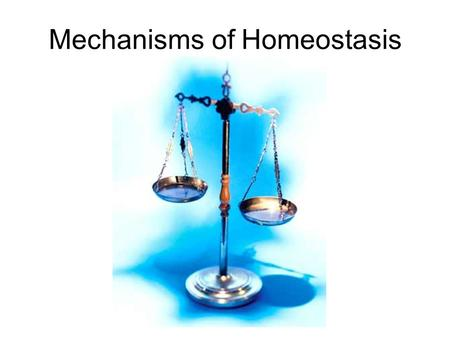 Mechanisms of Homeostasis Homeostasis is like your home's thermostat Thermostat's set point is 75ºF Inside temperature = heat 72ºF73ºF74ºF75ºF.