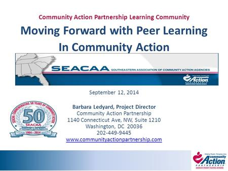 Community Action Partnership Learning Community Moving Forward with Peer Learning In Community Action September 12, 2014 Barbara Ledyard, Project Director.