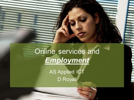Online services and Employment AS Applied ICT D Royall.