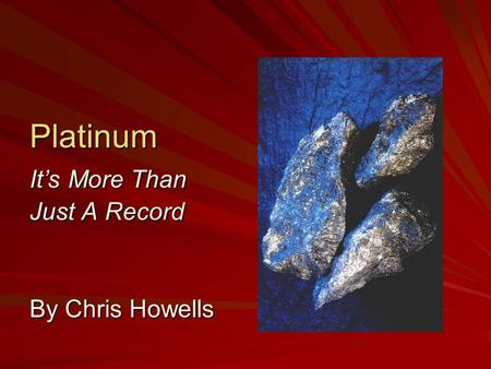 Platinum It's More Than Just A Record By Chris Howells.