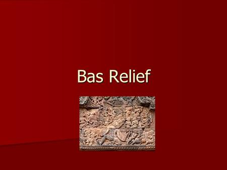 Bas Relief. Bas-relief or Low relief Bas-relief or Low relief A bas-relief (pronounced [ba ʁ əlj ɛ f] (bah relief) in French; French for low relief,