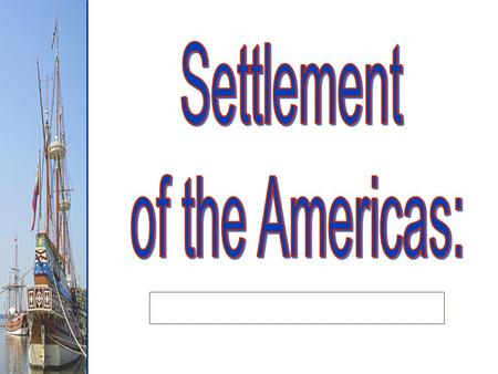 "Chapter 1, Section 1 Settlement of the Americas The earliest Americans came from the continent of Asia. A ""land bridge"" between Asia and North America."