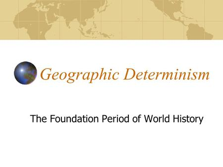 Geographic Determinism The Foundation Period of World History.