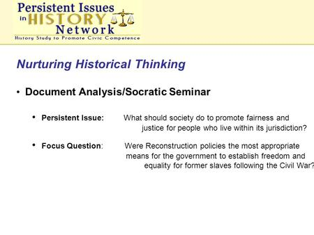 Nurturing Historical Thinking Document Analysis/Socratic Seminar Persistent Issue: What should society do to promote fairness and justice for people who.