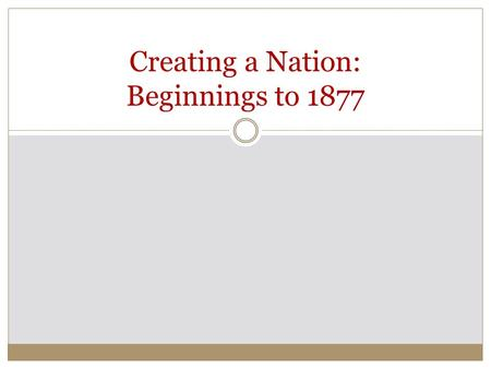 Creating a Nation: Beginnings to 1877. Pre-Columbian America First civilizations arrived between 15,000- 30,000 years ago  Agriculture took hold, cities.