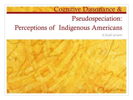 Cognitive Dissonance & Pseudospeciation: Perceptions of Indigenous Americans A brief review.