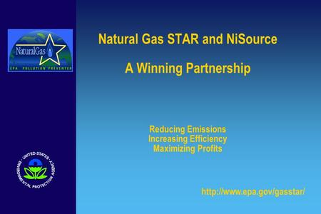 Natural Gas STAR and NiSource A Winning Partnership Reducing Emissions Increasing Efficiency Maximizing Profits