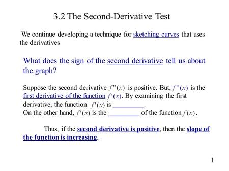 3.2 The Second-Derivative Test 1 What does the sign of the second derivative tell us about the graph? Suppose the second derivative is positive. But, is.