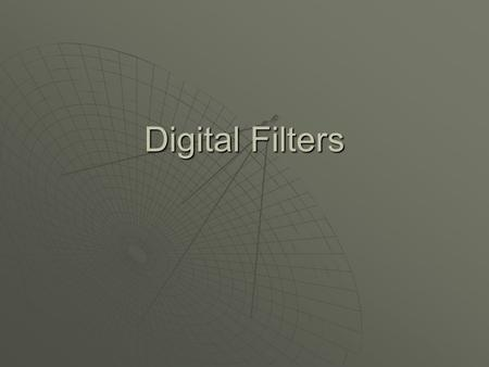 Digital Filters. What have we seen so far?  So far we have seen… Box filterBox filter  Moving average filter  Example of a lowpass passes low frequenciespasses.