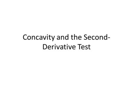 Concavity and the Second- Derivative Test. 1. Determine the open intervals on which the graph of the function is concave upward or concave downward (similar.