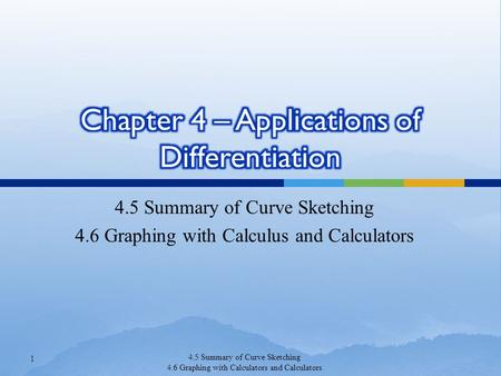 4.5 Summary of Curve Sketching 4.6 Graphing with Calculus and Calculators 1 4.5 Summary of Curve Sketching 4.6 Graphing with Calculators and Calculators.
