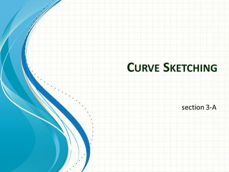 C URVE S KETCHING section 3-A. Where the derivative is zero or the function does not exist. Critical Values.