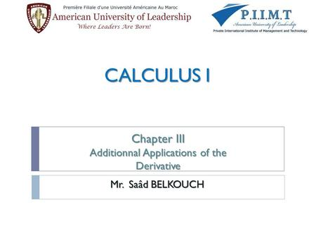 CALCULUS I Chapter III Additionnal Applications of the Derivative Mr. Saâd BELKOUCH.