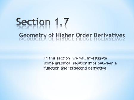 In this section, we will investigate some graphical relationships between a function and its second derivative.