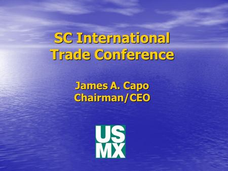 SC International Trade Conference James A. Capo Chairman/CEO.