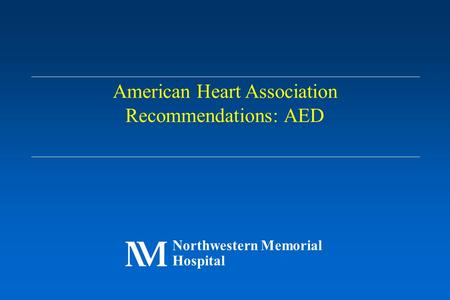 Northwestern Memorial Hospital American Heart Association Recommendations: AED.