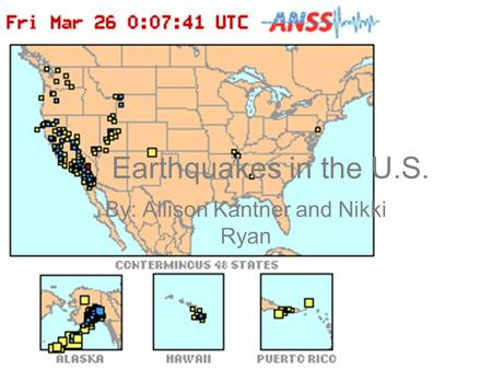 Earthquakes in the U.S. By: Allison Kantner and Nikki Ryan.