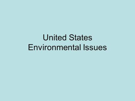 United States Environmental Issues. Review of Environmental Issues Causes and Effects.