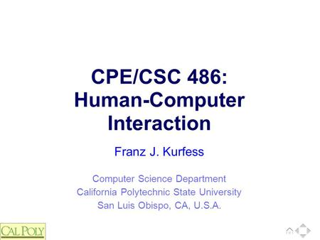 Computer Science Department California Polytechnic State University San Luis Obispo, CA, U.S.A. Franz J. Kurfess CPE/CSC 486: Human-Computer Interaction.