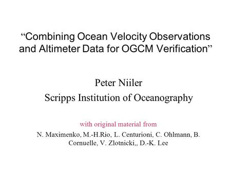 """ Combining Ocean Velocity Observations and Altimeter Data for OGCM Verification "" Peter Niiler Scripps Institution of Oceanography with original material."